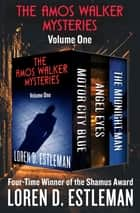 The Amos Walker Mysteries Volume One - Motor City Blue, Angel Eyes, and The Midnight Man ebook by Loren D. Estleman