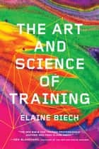 The Art and Science of Training ebook by Elaine Biech