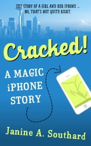 Cracked! A Magic iPhone Story ebook by Janine A. Southard