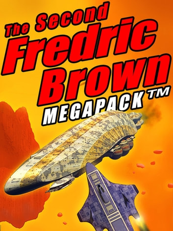 The Second Fredric Brown Megapack - 27 Classic Science Fiction Stories ebook by Fredric Brown