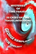 Mysteries Of Time Travel: 35 Cases Of Time Travel Intrusion ebook by