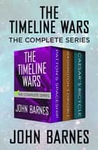The Timeline Wars - The Complete Series ebook by John Barnes