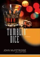 Tumblin' Dice - A Mystery ebook by John McFetridge