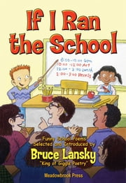 If I Ran the School - 24 funny school poems ebook by Bruce Lansky