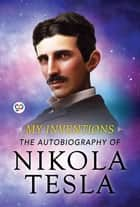 My Inventions - The Autobiography of Nikola Tesla ebook by Nikola Tesla, GP Editors