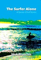 The Surfer Alone ebook by Nick Bruechle