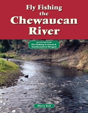 Fly Fishing the Chewaucan River - An Excerpt from Fly Fishing Central & Southeastern Oregon ebook by Harry Teel