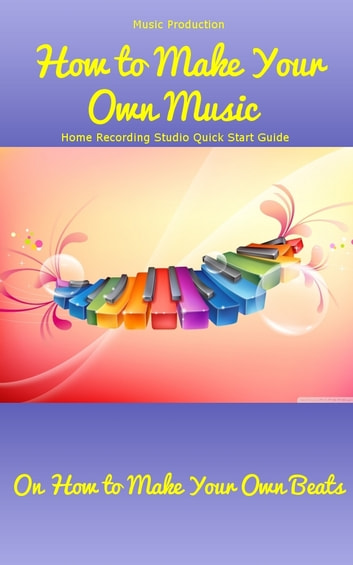 Music Production How To Make Your Own Music Home