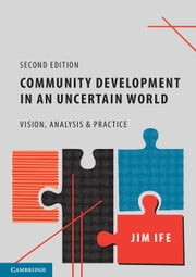 Community Development in an Uncertain World - Vision, Analysis and Practice ebook by Jim Ife