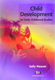 Child Development for Early Childhood Studies ebook by Dr Sally Neaum