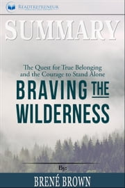 Summary: Braving the Wilderness: The Quest for True Belonging and the Courage to Stand Alone ebook by Readtrepreneur Publishing