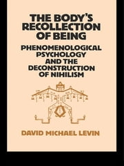 The Body's Recollection of Being - Phenomenological Psychology and the Deconstruction of Nihilism ebook by David Michael Levin