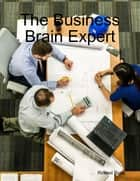 The Business Brain Expert ebook by Richest Dude