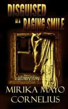 Disguised by a Raging Smile ebook by Mirika Mayo Cornelius