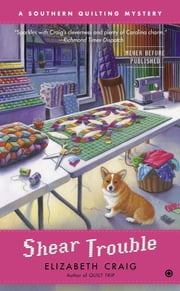 Shear Trouble - A Southern Quilting Mystery ebook by Elizabeth Craig