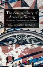 The Semiperiphery of Academic Writing - Discourses, Communities and Practices ebook by K. Bennett