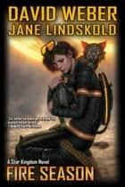 Fire Season ebook by David Weber,Jane Lindskold
