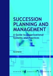 Succession Planning and Management: A Guide to Organizational Systems and Practices ebook by Berke, David