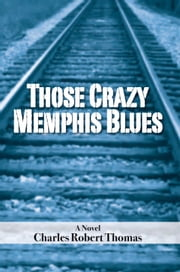 Those Crazy Memphis Blues ebook by Charles Robert Thomas