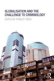 Globalisation and the Challenge to Criminology ebook by Francis Pakes