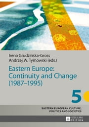 Eastern Europe: Continuity and Change (1987-1995) ebook by Irena Grudzinska-Gross,Andrzej Tymowski