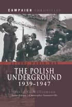 The Polish Underground 1939-1947 ebook by David G Williamson