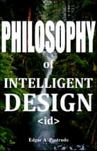 Philosophy of Intelligent Design ebook by Edgar A. Postrado