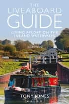 The Liveaboard Guide - Living Afloat on the Inland Waterways 電子書籍 by Mr Tony Jones