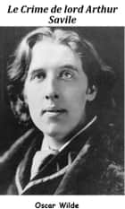Le Crime de lord Arthur Savile ebook by Oscar Wilde, Albert Savine