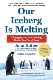 Our Iceberg Is Melting - Changing and Succeeding Under Any Conditions ebook by John Kotter,Holger Rathgeber