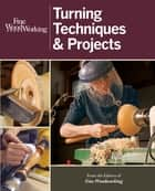 Fine Woodworking Turning Techniques & Projects ebook by Editors of Fine Woodworking