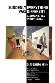 Suddenly Everything Was Different - German Lives in Upheaval ebook by Olaf Georg Klein,Ann McGlashan
