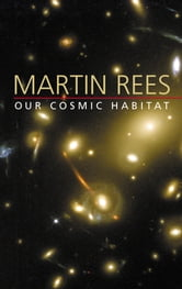 Our Cosmic Habitat ebook by Martin Rees