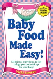 Baby Food Made Easy - Two free chapters from Feed Me, I'm Yours! ebook by Vicki Lansky