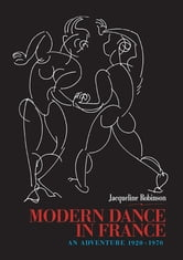 Modern Dance in France (1920-1970) - An Adventure ebook by Jacqueline Robinson
