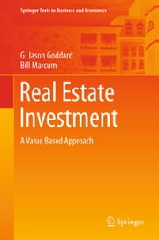 Real Estate Investment - A Value Based Approach ebook by G Jason Goddard,Bill Marcum