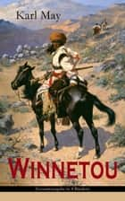 Winnetou (Gesamtausgabe in 4 Bänden) - Western-Klassiker ebook by Karl May