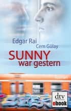 Sunny war gestern ebook by Edgar Rai,Cem Gülay