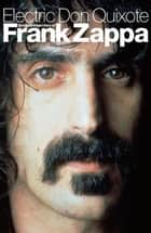 Electric Don Quixote: The Definitive Story Of Frank Zappa ebook by Neil Slaven