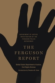 The Ferguson Report - Department of Justice Investigation of the Ferguson Police Department ebook by Theodore M. Shaw,United States Department of Justice Civil Rights Division