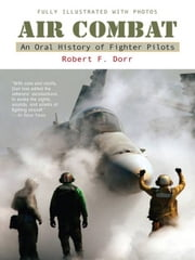 Air Combat - A History of Fighter Pilots ebook by Robert F. Dorr