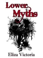 Lower Myths ebook by Eliza Victoria