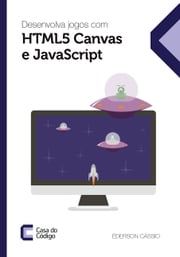 Desenvolva jogos com HTML5 Canvas e JavaScript ebook by Kobo.Web.Store.Products.Fields.ContributorFieldViewModel