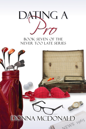 Dating A Pro - Book Seven of the Never Too Late Series ebook by Donna McDonald