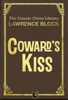 Coward's Kiss - The Classic Crime Library, #13 ebook by Lawrence Block