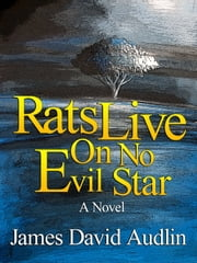 Rats Live on no Evil Star ebook by James David Audlin