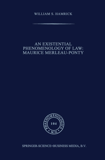An Existential Phenomenology of Law: Maurice Merleau-Ponty ebook by William S. Hamrick