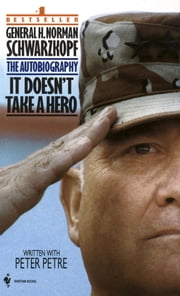 It Doesn't Take a Hero - The Autobiography of General Norman Schwarzkopf ebook by Kobo.Web.Store.Products.Fields.ContributorFieldViewModel