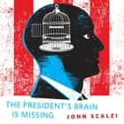 The President's Brain is Missing - A Tor.Com Original audiobook by