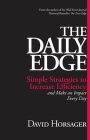 The Daily Edge - Simple Strategies to Increase Efficiency and Make an Impact Every Day ebook by David Horsager